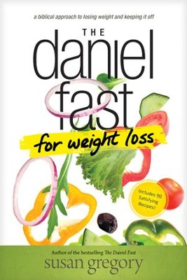 The Daniel Fast for Weight Loss: A Biblical Approach to Losing Weight and Keeping It Off - eBook  -     By: Susan Gregory