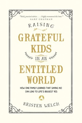 Raising Grateful Kids in an Entitled World: How One Family Learned That Saying No Can Lead to Life's Biggest Yes - eBook  -     By: Kristen Welch