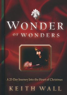 Wonder of Wonders: A 25 Day Journey Into the Heart of Christmas  -     By: Keith Wall