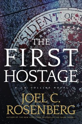 The First Hostage: A J. B. Collins Novel - eBook  -     By: Joel C. Rosenberg