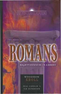 The Book of Romans: Righteousness in Christ - Twenty-first Century Biblical Commentary  -     By: Woodrow Kroll