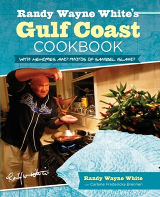Randy Wayne White's Gulf Coast Cookbook, 2nd Edition: With Memories and Photos of Sanibel Island  -     By: Randy Wayne White