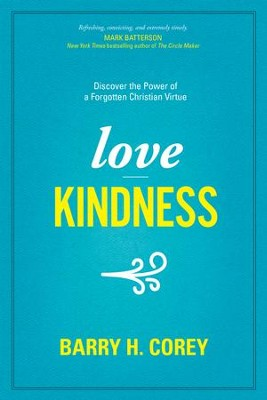 Love Kindness: Discover the Power of a Forgotten Christian Virtue - eBook  -     By: Barry Corey