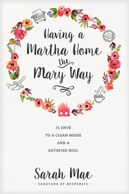 Having a Martha Home the Mary Way: 31 Days to a Clean House and a Satisfied Soul - eBook  -     By: Sarah Mae