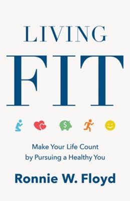 Living Fit: Making Your Life Count By Pursuing a Healthy You  -     By: Ronnie Floyd