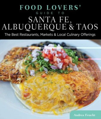 Food Lovers' Guide to Santa Fe, Albuquerque & Taos: The Best Restaurants, Markets & Local Culinary Offerings  -     By: Andrea Feucht