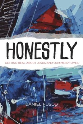 Honestly: Getting Real About Jesus and Our Messy Lives - eBook  -     By: Daniel Fusco, D.R. Jacobsen