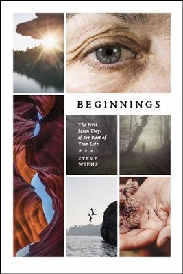 Beginnings: The First Seven Days of the Rest of Your Life - eBook  -     By: Steve Wiens