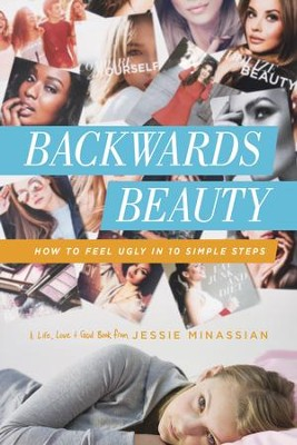 Backwards Beauty: How to Feel Ugly in 10 Simple Steps - eBook  -     By: Jessie Minassian