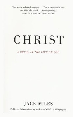 Christ: A Crisis in the Life of God   -     By: Jack Miles