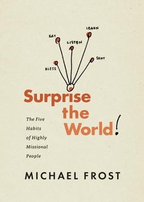 Surprise the World: The Five Habits of Highly Missional People - eBook  -     By: Michael Frost