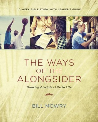 The Ways of the Alongsider: Growing Disciples Life to Life - eBook  -     By: Bill Mowry