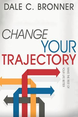Change Your Trajectory: Make the Rest of Your Life Better - eBook  -     By: Dale Bronner