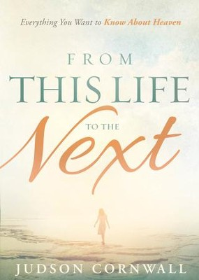From This Life to the Next: Everything You Want to Know About Heaven - eBook  -     By: Judson Cornwall