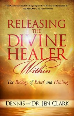 Releasing the Divine Healer Within: The Biology of Belief and Healing - eBook  -     By: Dennis Clark, Jen Clark