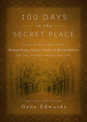 100 Days in the Secret Place: Classic Writings from Madame Guyon, Francois Fenelon, and Michael Molinos on the Deeper Christian Life - eBook  -     By: Gene Edwards