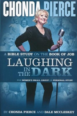 Laughing in the Dark: A Bible Study on the Book of Job   -     By: Chonda Pierce, Dale McCleskey