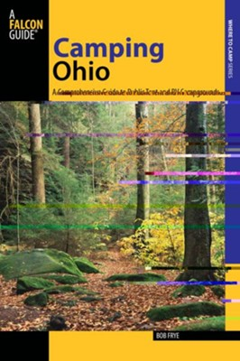 Camping Ohio: A Comprehensive Guide to Public Tent and RV Campgrounds  -     By: Bob Frye