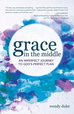 Grace In the Middle: An Imperfect Journey to God's Perfect Plan - eBook  -     By: Wendy Duke