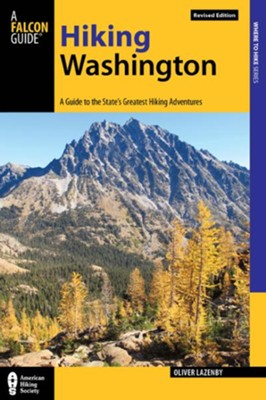 Hiking Washington: A Guide to the State's Greatest Hiking Adventures  -     By: Oliver Lazenby