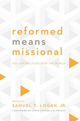 Reformed Means Missional: Following Jesus into the World - eBook  -     Edited By: Samuel T. Logan