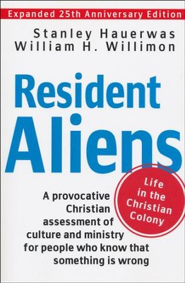 Resident Aliens: Life in the Christian Colony, Expanded 25th Anniversary Edition  -     By: Stanley Hauerwas, William H. Willimon