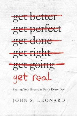 Get Real: Sharing Your Everyday Faith Every Day - eBook  -     By: John Leonard
