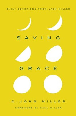 Saving Grace: Daily Devotions from Jack Miller - eBook  -     By: C. John Miller