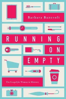 Running on Empty: The Gospel for Women in Ministry - eBook  -     By: Barbara Bancroft