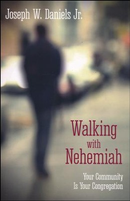 Walking with Nehemiah: Your Community Is Your Congregation  -     By: Joe Daniels