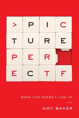 Picture Perfect: When Life Doesn't Line Up - eBook  -     By: Amy Baker