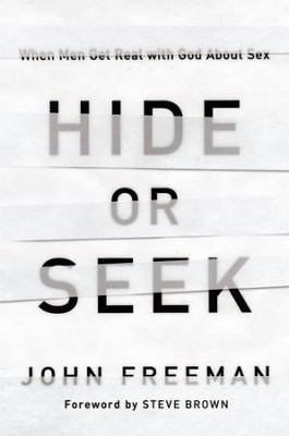 Hide or Seek: When Men Get Real with God about Sex - eBook  -     By: John Freeman