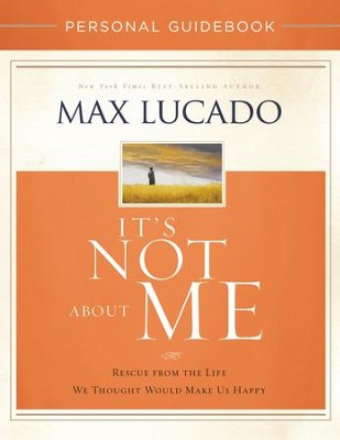 It's Not About Me Personal Guidebook: Rescue from the Life We Thought Would Make Us Happy - eBook  -     By: Max Lucado