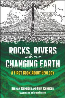 Rocks, Rivers and the Changing Earth: A First Book About Geology  -     By: Herman Schneider