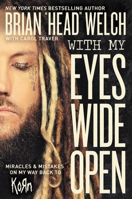 With My Eyes Wide Open: Miracles and Mistakes on My Way Back to KoRn - eBook  -     By: Brian Head P. Welch, Brian Welch