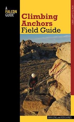 Climbing Anchors Field Guide, 2nd Edition  -     By: John Long, Bob Gaines