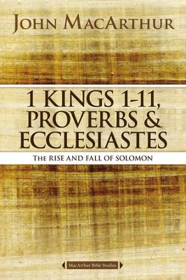 1 Kings 1 to 11, Proverbs, and Ecclesiastes: The Rise and Fall of Solomon - eBook  -     By: John MacArthur