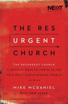 The Resurgent Church: 7 Critical Ways to Thrive in the New Post-Christendom World - eBook  -     By: Mike McDaniel