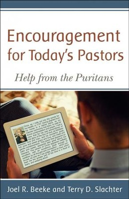 Encouragement for Today's Pastor - Help from the Puritans  -     By: Joel R. Beeke, Terry D. Slachter