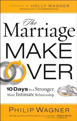 The Marriage Makeover: 10 Days To A Stronger More Intimate Relationship  -     By: Philip Wagner