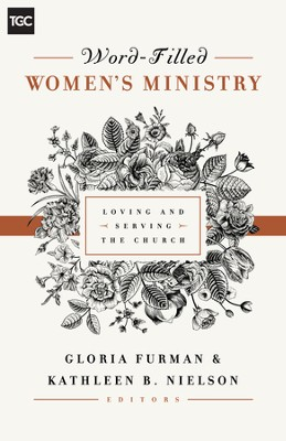 Word-Filled Women's Ministry: Loving and Serving the Church - eBook  -     Edited By: Gloria Furman, Kathleen B. Nielson     By: Gloria Furman & Kathleen B. Nielson, eds.