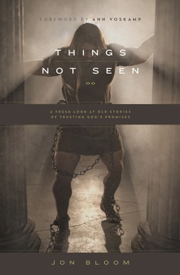 Things Not Seen: A Fresh Look at Old Stories of Trusting God's Promises - eBook  -     By: Jon Bloom, Ann Voskamp