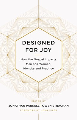 Designed for Joy: How the Gospel Impacts Men and Women, Identity and Practice - eBook  -     Edited By: Owen D. Strachan, Jonathan Parnell     By: Denny Burk