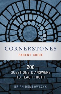 Cornerstones: 200 Questions and Answers to Teach Truth (Parent Guide)  -     By: Brian Dembowczyk