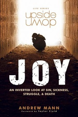 Upside-Down Joy: An Inverted Look at Sin, Sickness, Struggle, and Death - eBook  -     By: Andrew Mann