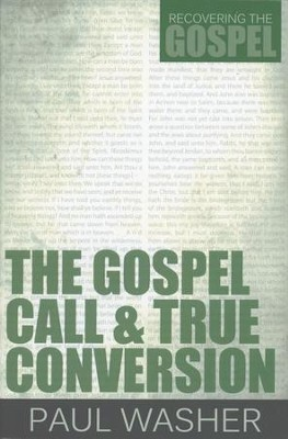 The Gospel Call & True Conversion  -     By: Paul Washer