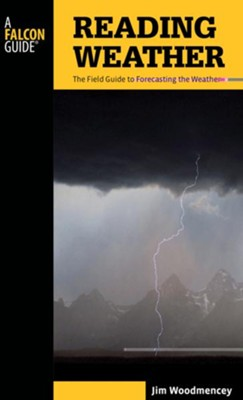 Reading Weather, 2nd: The Field Guide to Forecasting the Weather  -     By: Jim Woodmencey