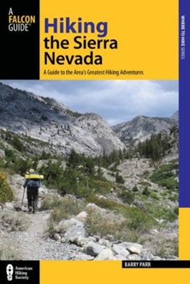 Hiking the Sierra Nevada, 3rd Edition: A Guide to the Area's Greatest Hiking Adventures  -     By: Barry Parr
