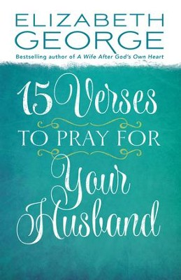 15 Verses to Pray for Your Husband - eBook  -     By: Elizabeth George