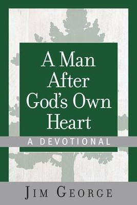 A Man After God's Own Heart-A Devotional - eBook  -     By: Jim George